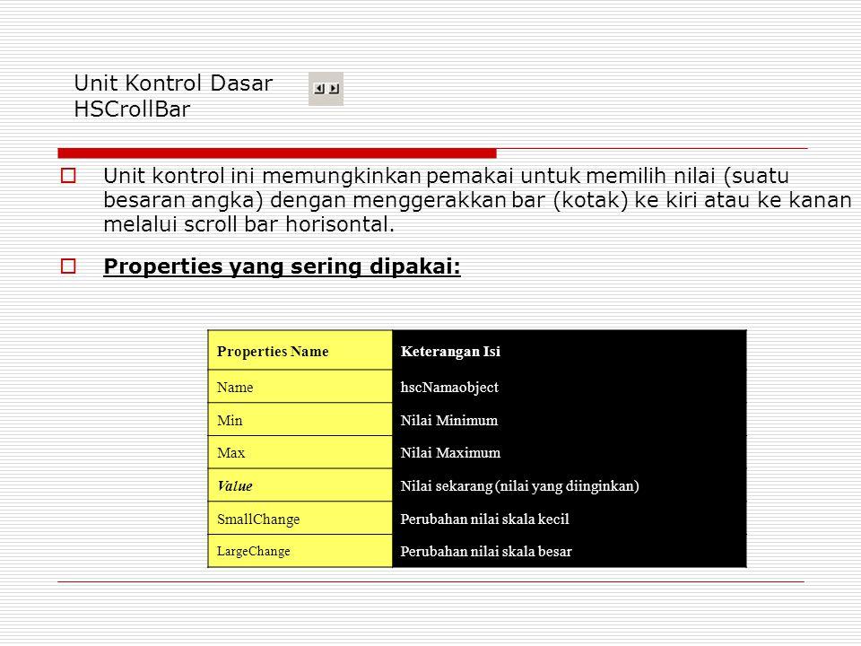 Unit Kontrol Dasar HSCrollBar  Unit kontrol ini memungkinkan pemakai untuk memilih nilai (suatu besaran angka) dengan menggerakkan bar (kotak) ke kiri atau ke kanan melalui scroll bar horisontal.