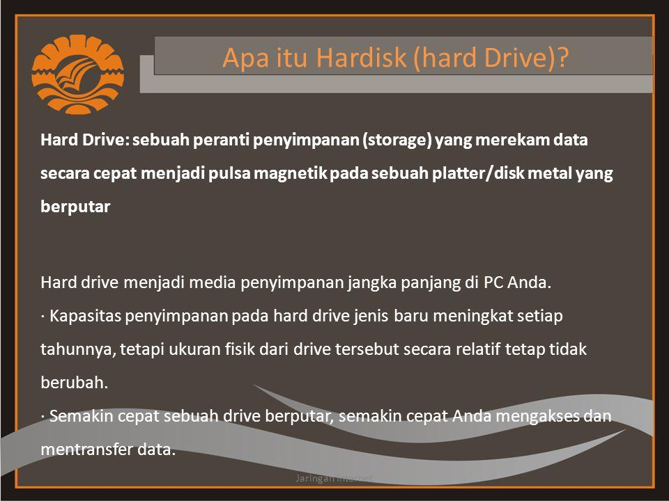 Apa itu Hardisk (hard Drive)? Hard Drive: sebuah peranti penyimpanan (storage) yang merekam data secara cepat menjadi pulsa magnetik pada sebuah platt