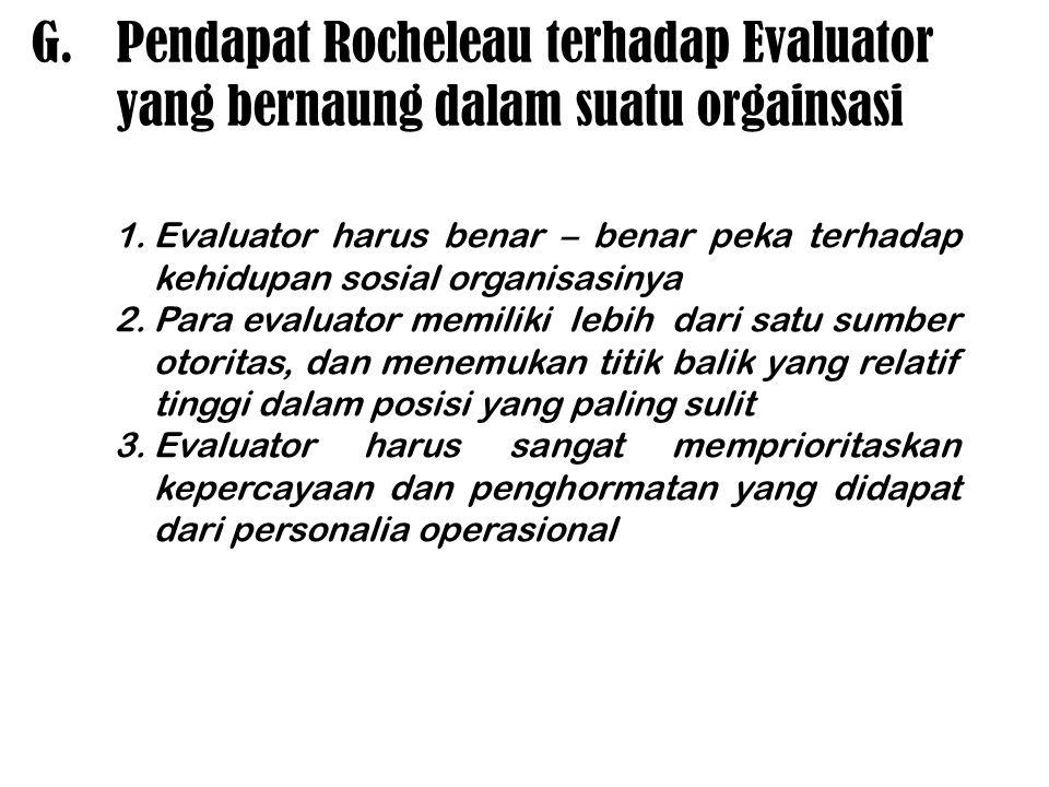 G.Pendapat Rocheleau terhadap Evaluator yang bernaung dalam suatu orgainsasi 1.Evaluator harus benar – benar peka terhadap kehidupan sosial organisasi