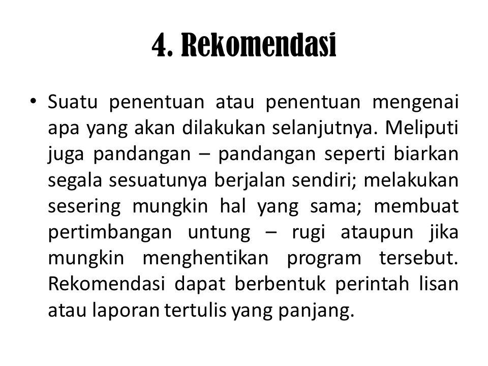4. Rekomendasi Suatu penentuan atau penentuan mengenai apa yang akan dilakukan selanjutnya. Meliputi juga pandangan – pandangan seperti biarkan segala