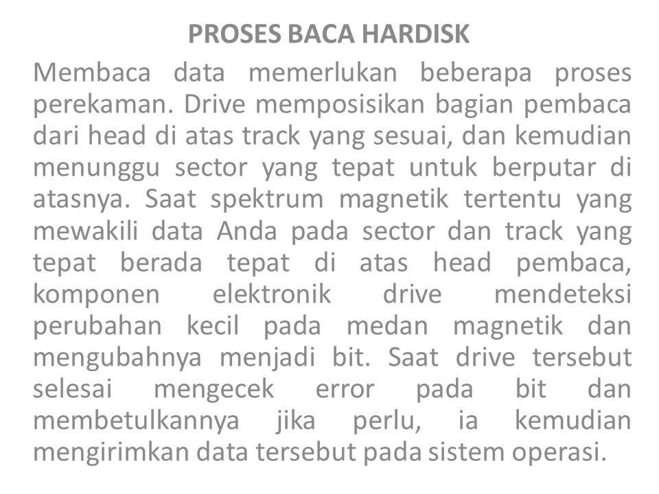 PROSES BACA HARDISK Membaca data memerlukan beberapa proses perekaman. Drive memposisikan bagian pembaca dari head di atas track yang sesuai, dan kemu
