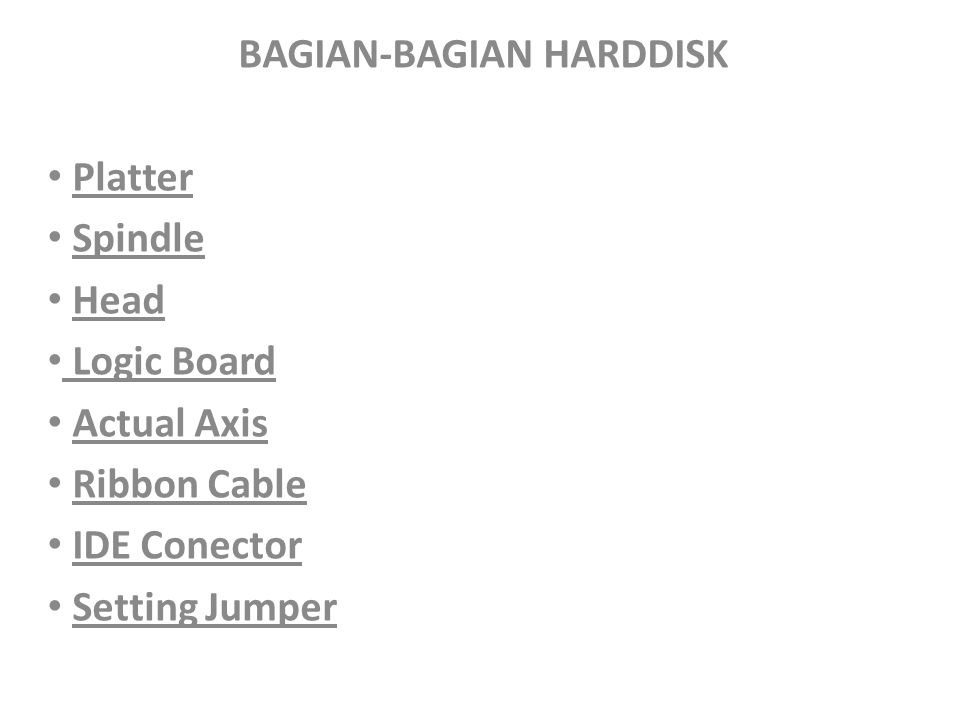 BAGIAN-BAGIAN HARDDISK Platter Spindle Head Logic Board Actual Axis Ribbon Cable IDE Conector Setting Jumper