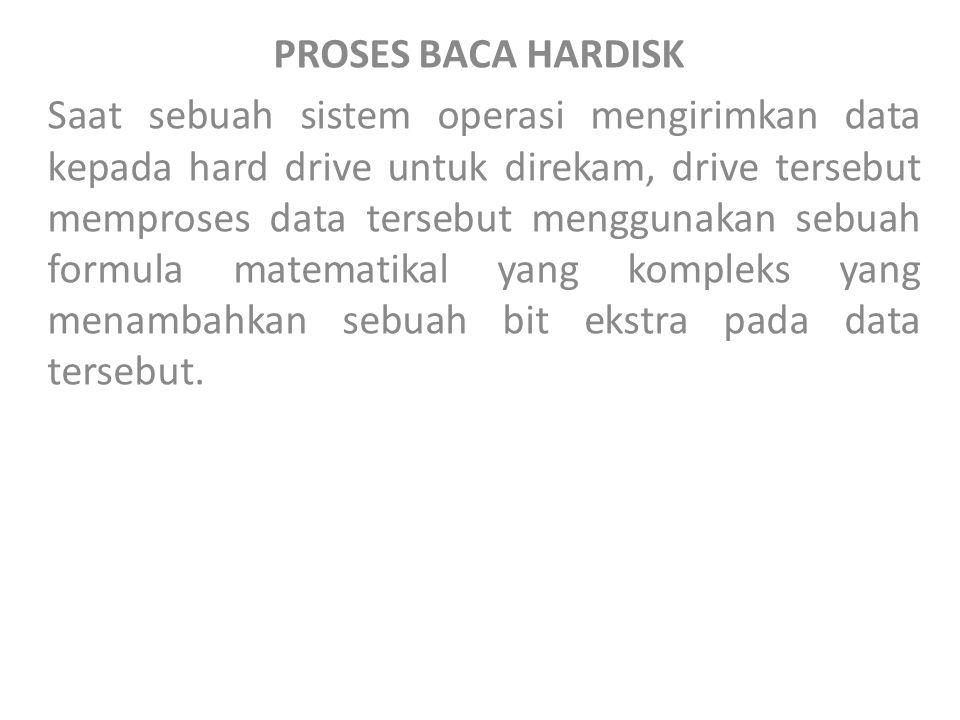 PROSES BACA HARDISK Saat sebuah sistem operasi mengirimkan data kepada hard drive untuk direkam, drive tersebut memproses data tersebut menggunakan se