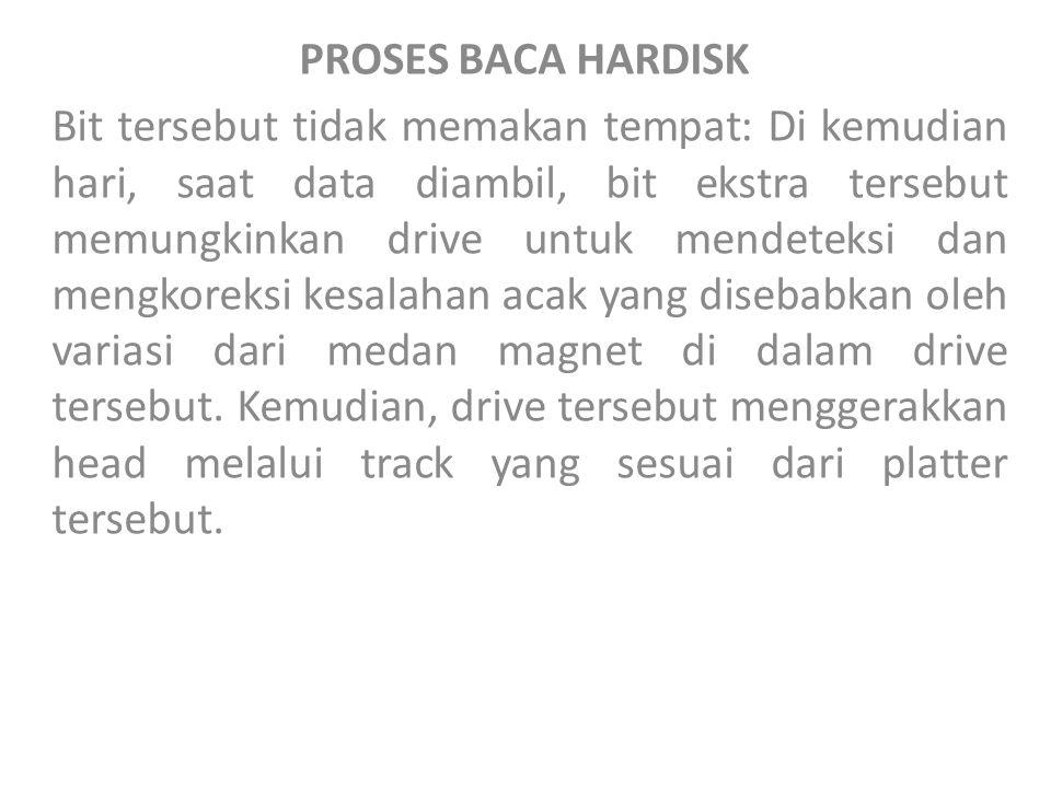 PROSES BACA HARDISK Bit tersebut tidak memakan tempat: Di kemudian hari, saat data diambil, bit ekstra tersebut memungkinkan drive untuk mendeteksi da