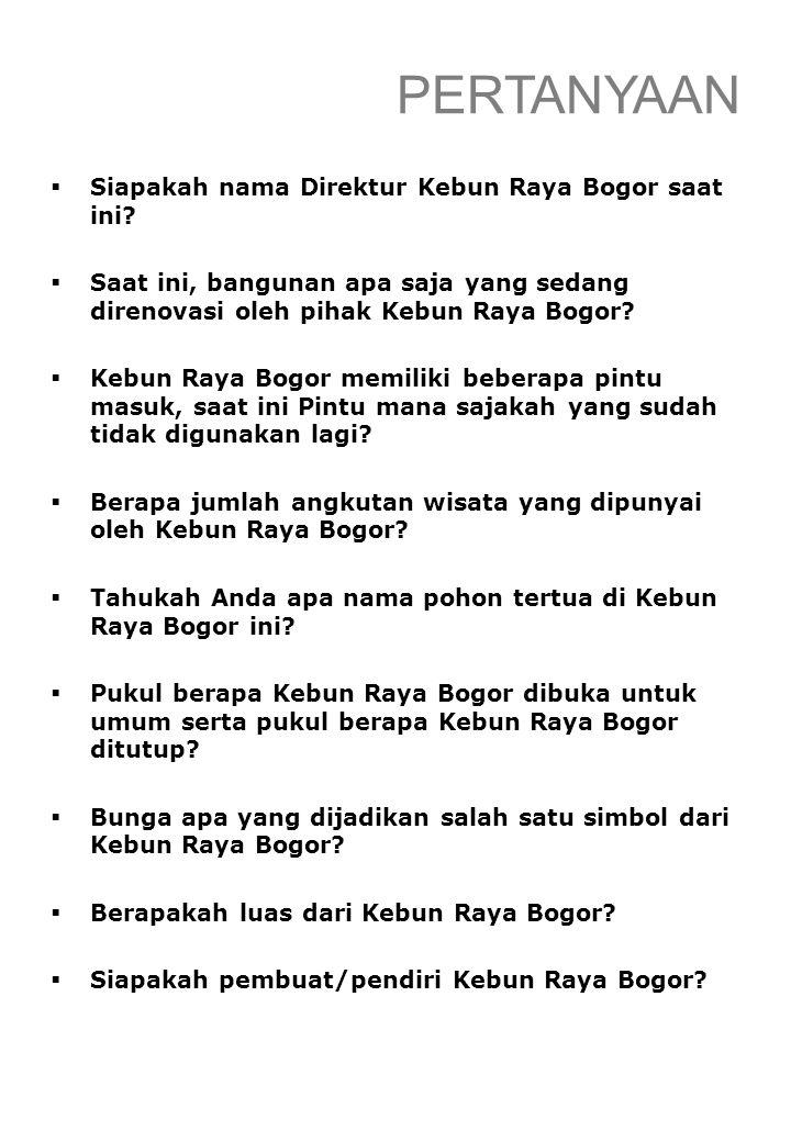 PERTANYAAN  Siapakah nama Direktur Kebun Raya Bogor saat ini?  Saat ini, bangunan apa saja yang sedang direnovasi oleh pihak Kebun Raya Bogor?  Keb