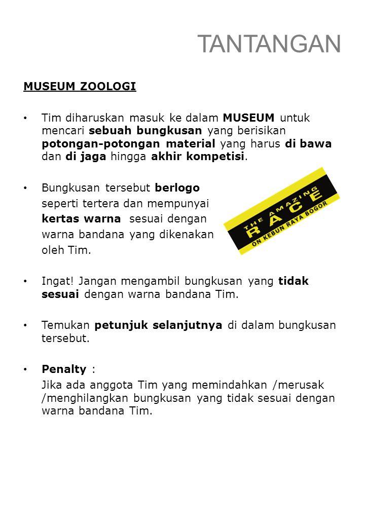 TANTANGAN MUSEUM ZOOLOGI Tim diharuskan masuk ke dalam MUSEUM untuk mencari sebuah bungkusan yang berisikan potongan-potongan material yang harus di b