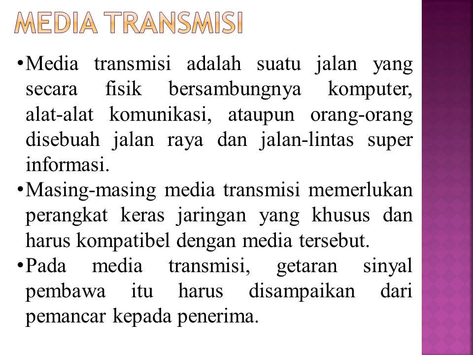 Media transmisi adalah suatu jalan yang secara fisik bersambungnya komputer, alat-alat komunikasi, ataupun orang-orang disebuah jalan raya dan jalan-lintas super informasi.
