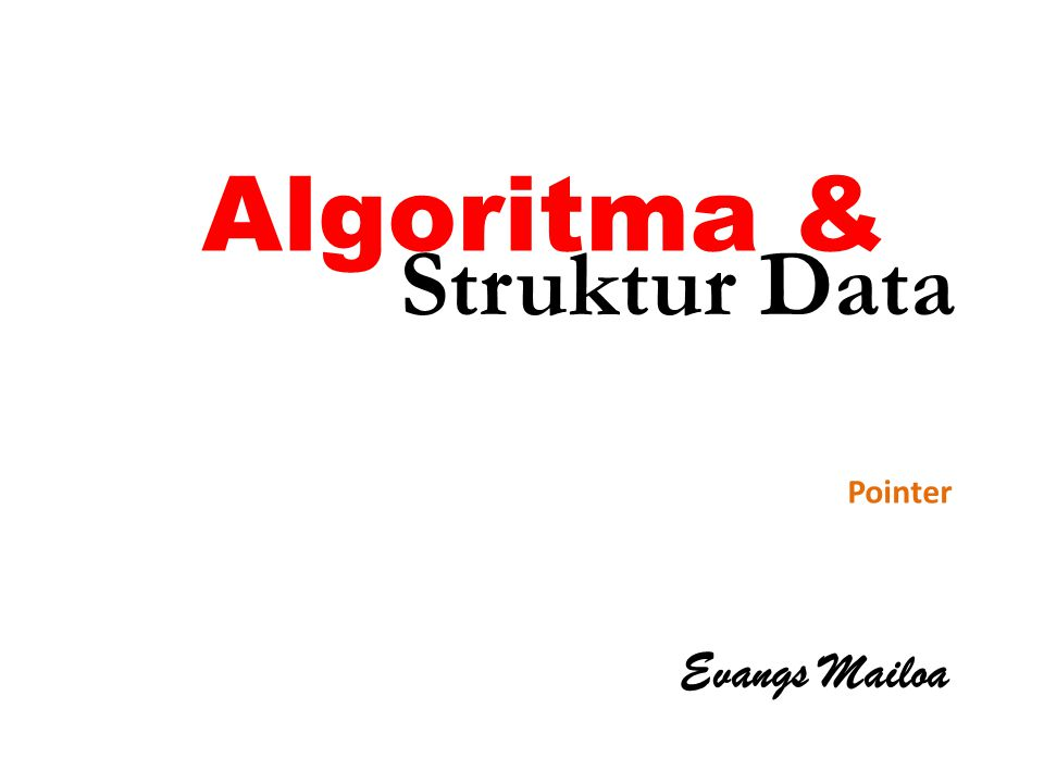 Algoritma & Evangs Mailoa Pointer Struktur Data