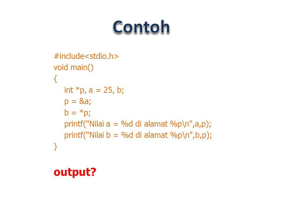 #include void main() { int *p, a = 25, b; p = &a; b = *p; printf(