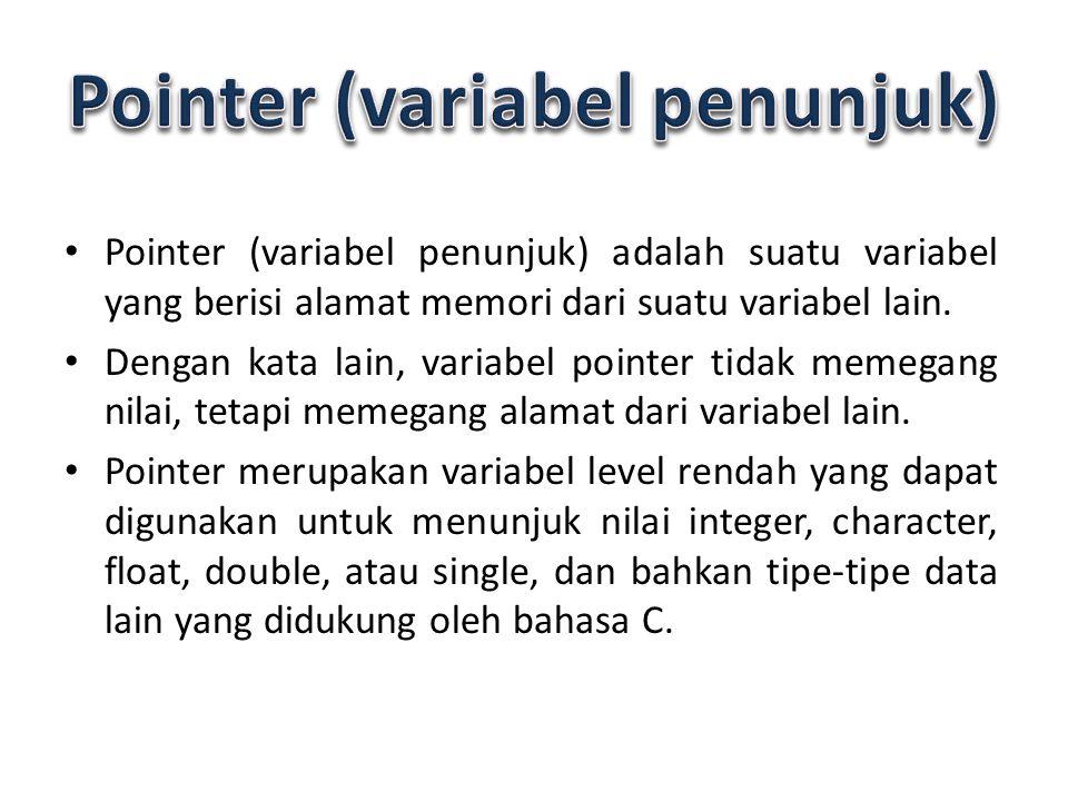 Pointer (variabel penunjuk) adalah suatu variabel yang berisi alamat memori dari suatu variabel lain. Dengan kata lain, variabel pointer tidak memegan