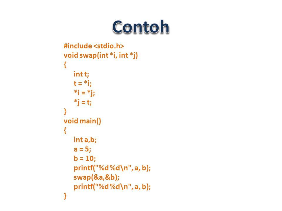#include void swap(int *i, int *j) { int t; t = *i; *i = *j; *j = t; } void main() { int a,b; a = 5; b = 10; printf(