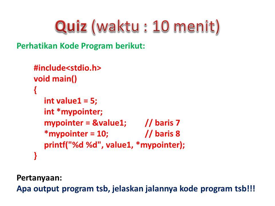Perhatikan Kode Program berikut: #include void main() { int value1 = 5; int *mypointer; mypointer = &value1; // baris 7 *mypointer = 10; // baris 8 pr