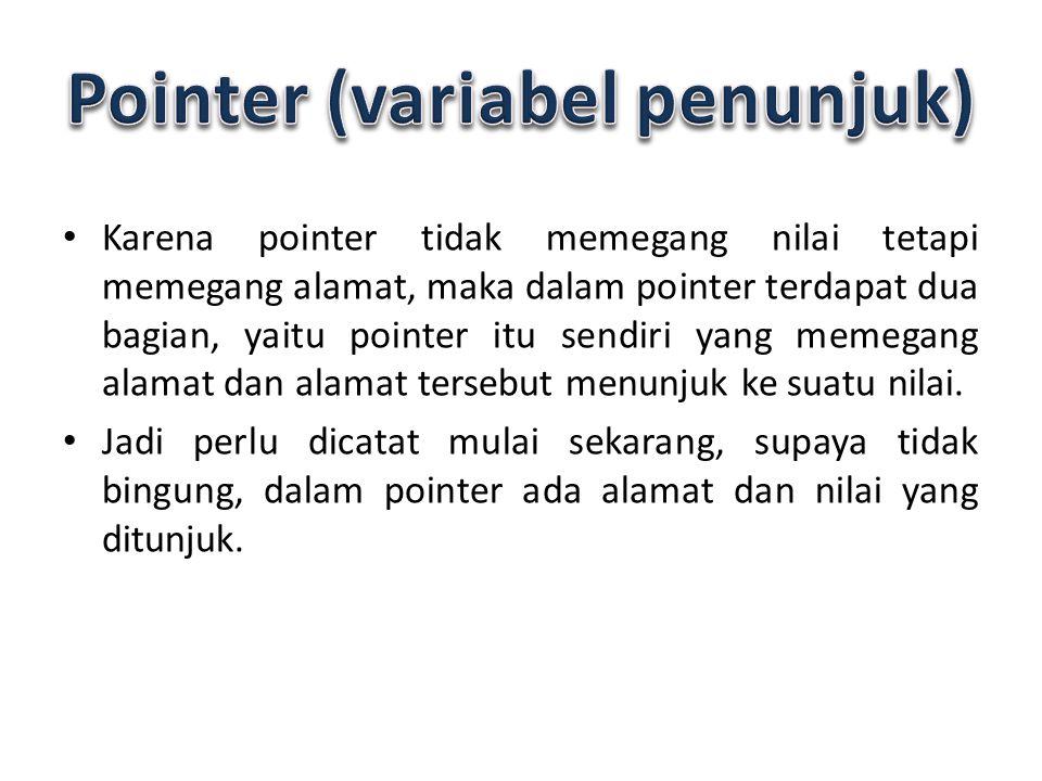 Karena pointer tidak memegang nilai tetapi memegang alamat, maka dalam pointer terdapat dua bagian, yaitu pointer itu sendiri yang memegang alamat dan