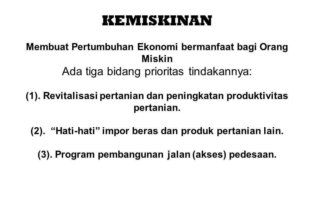 KEMISKINAN Membuat Pertumbuhan Ekonomi bermanfaat bagi Orang Miskin Ada tiga bidang prioritas tindakannya: (1).