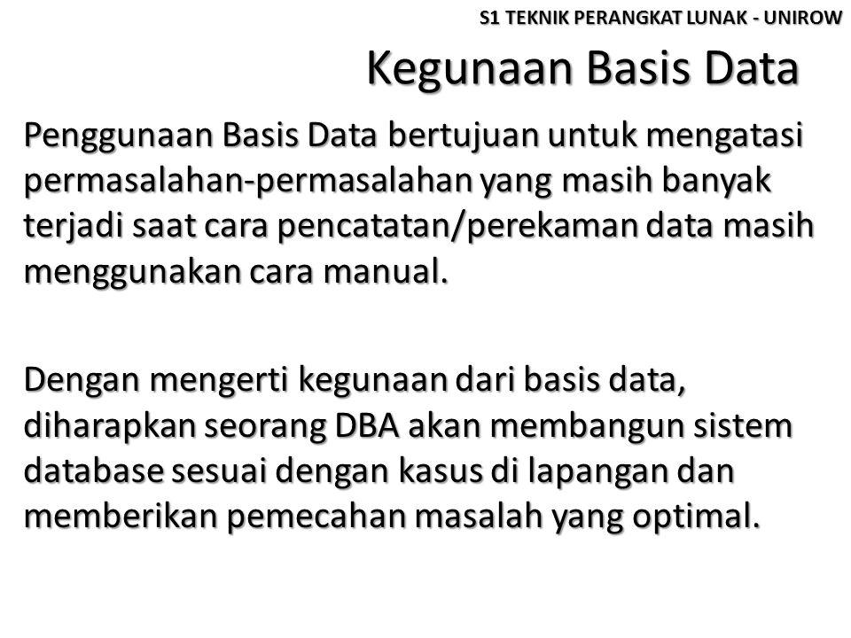 Kegunaan Basis Data Penggunaan Basis Data bertujuan untuk mengatasi permasalahan-permasalahan yang masih banyak terjadi saat cara pencatatan/perekaman