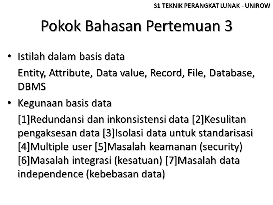 Pokok Bahasan Pertemuan 3 Istilah dalam basis data Istilah dalam basis data Entity, Attribute, Data value, Record, File, Database, DBMS Kegunaan basis