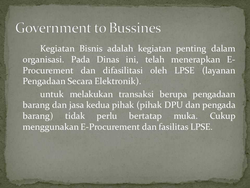 Kegiatan Bisnis adalah kegiatan penting dalam organisasi. Pada Dinas ini, telah menerapkan E- Procurement dan difasilitasi oleh LPSE (layanan Pengadaa