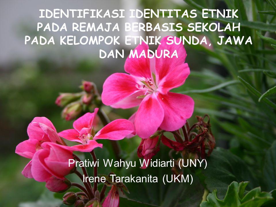 IDENTIFIKASI IDENTITAS ETNIK PADA REMAJA BERBASIS SEKOLAH PADA KELOMPOK ETNIK SUNDA, JAWA DAN MADURA Pratiwi Wahyu Widiarti (UNY) Irene Tarakanita (UK