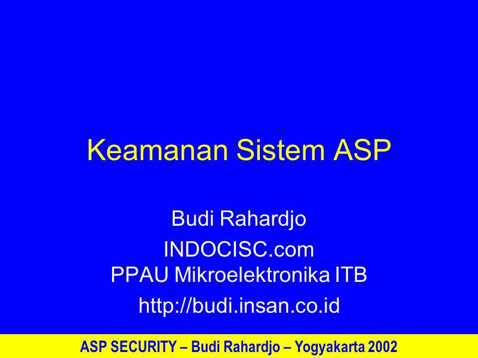 ASP SECURITY – Budi Rahardjo – Yogyakarta 2002 Keamanan Sistem ASP Budi Rahardjo INDOCISC.com PPAU Mikroelektronika ITB http://budi.insan.co.id