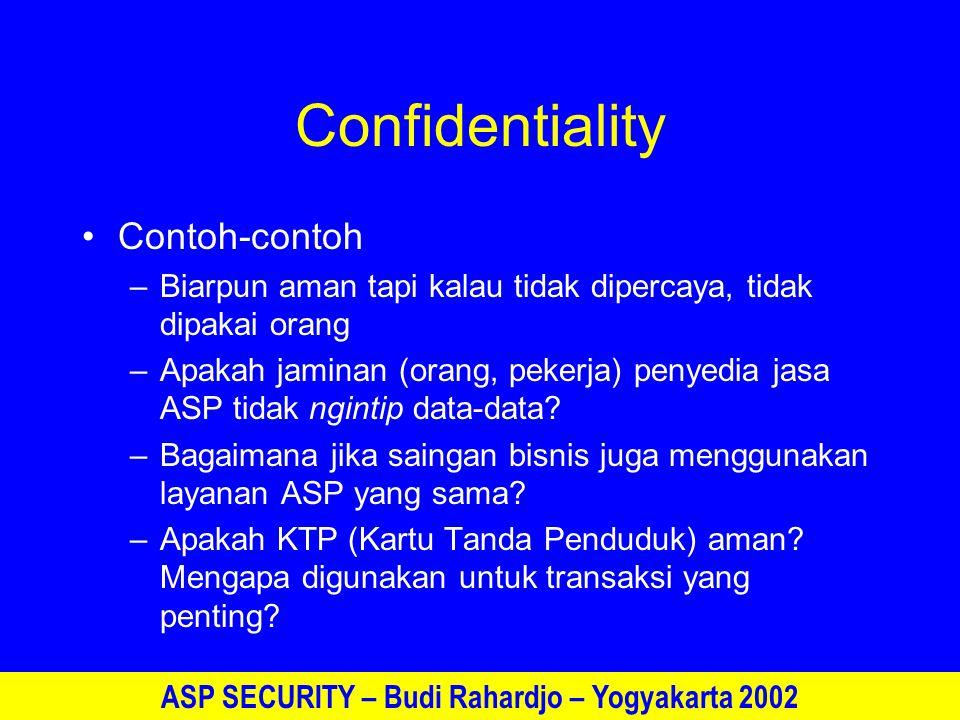 ASP SECURITY – Budi Rahardjo – Yogyakarta 2002 Confidentiality Contoh-contoh –Biarpun aman tapi kalau tidak dipercaya, tidak dipakai orang –Apakah jaminan (orang, pekerja) penyedia jasa ASP tidak ngintip data-data.