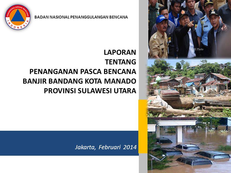 LAPORAN TENTANG PENANGANAN PASCA BENCANA BANJIR BANDANG KOTA MANADO PROVINSI SULAWESI UTARA BADAN NASIONAL PENANGGULANGAN BENCANA 1 Jakarta, Februari