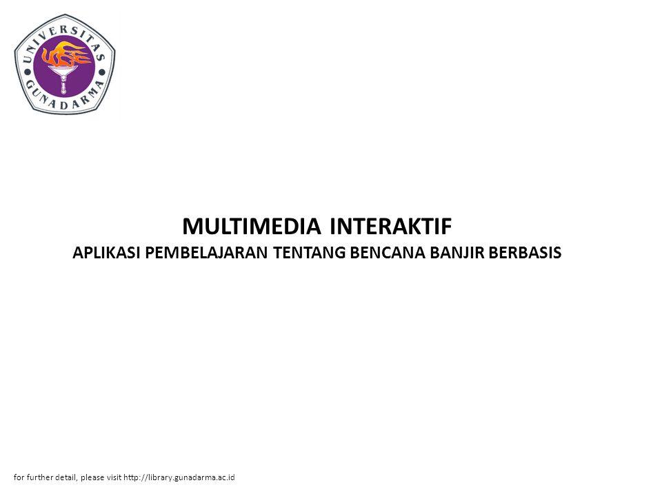 MULTIMEDIA INTERAKTIF APLIKASI PEMBELAJARAN TENTANG BENCANA BANJIR BERBASIS for further detail, please visit http://library.gunadarma.ac.id