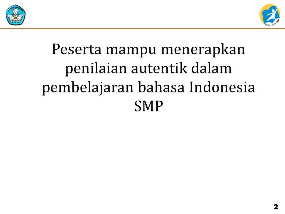 TUJUAN PEMBELAJARAN Peserta mampu menerapkan penilaian autentik dalam pembelajaran bahasa Indonesia SMP 2