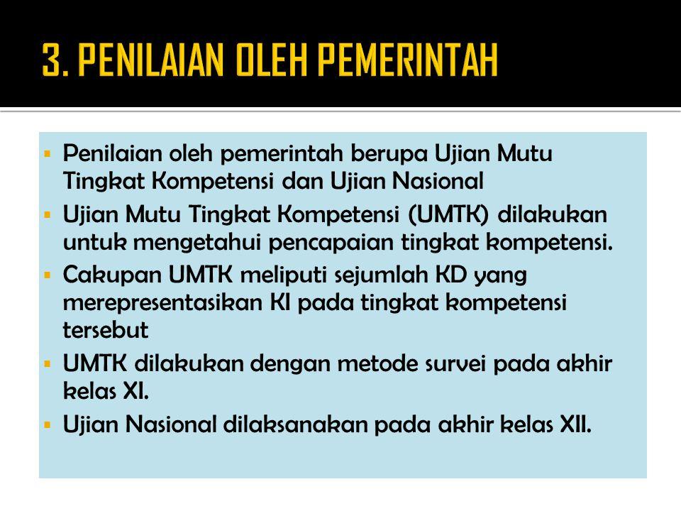  Penilaian oleh pemerintah berupa Ujian Mutu Tingkat Kompetensi dan Ujian Nasional  Ujian Mutu Tingkat Kompetensi (UMTK) dilakukan untuk mengetahui pencapaian tingkat kompetensi.
