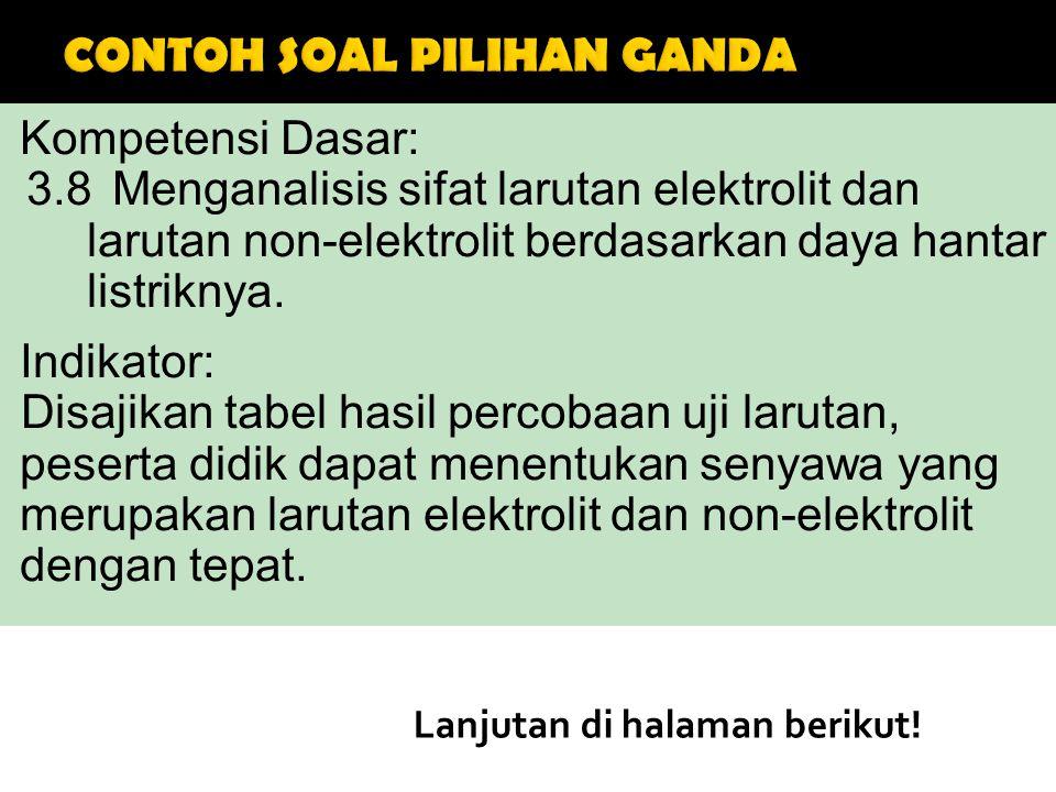 Kompetensi Dasar: 3.8 Menganalisis sifat larutan elektrolit dan larutan non-elektrolit berdasarkan daya hantar listriknya.