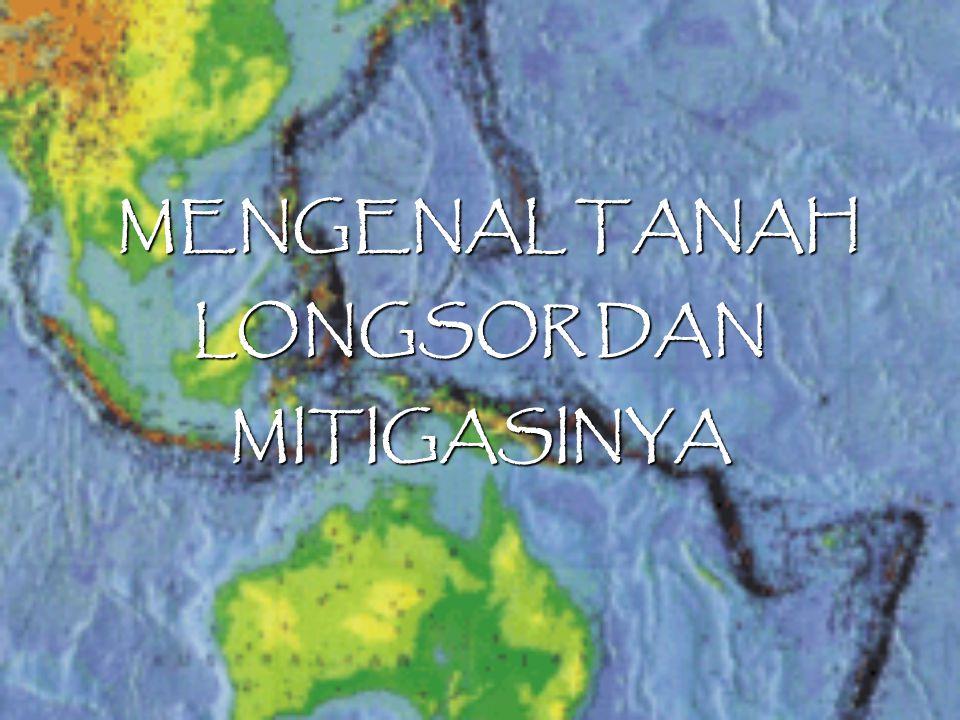 MENGENAL TANAH LONGSOR DAN MITIGASINYA MENGENAL TANAH LONGSOR DAN MITIGASINYA