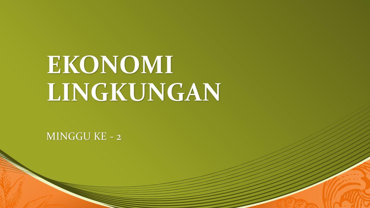 EKONOMI LINGKUNGAN MINGGU KE - 2