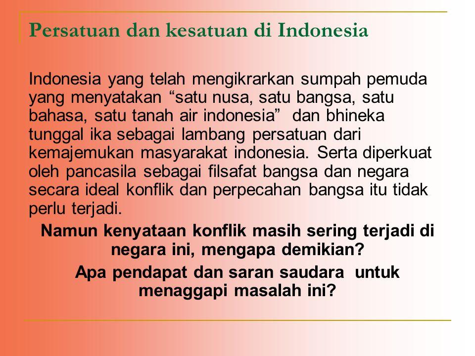 """Persatuan dan kesatuan di Indonesia Indonesia yang telah mengikrarkan sumpah pemuda yang menyatakan """"satu nusa, satu bangsa, satu bahasa, satu tanah a"""