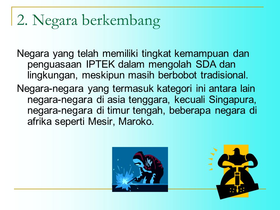 3.Negara Maju Negara yang telah menguasai dan memanfaatkan IPTEK canggih dalam Kehidupannya.
