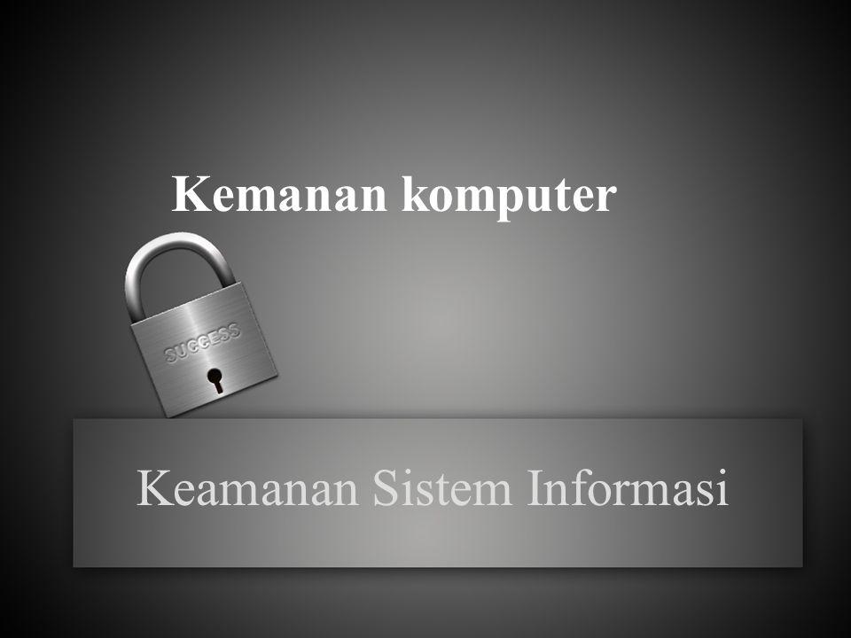 PENGENDALIAN KEAMANAN SISTEM INFORMASI Berkaitan dengan keamanan system informasi, diperlukan tindakan berupa pengendalian terhadap sistem informasi.