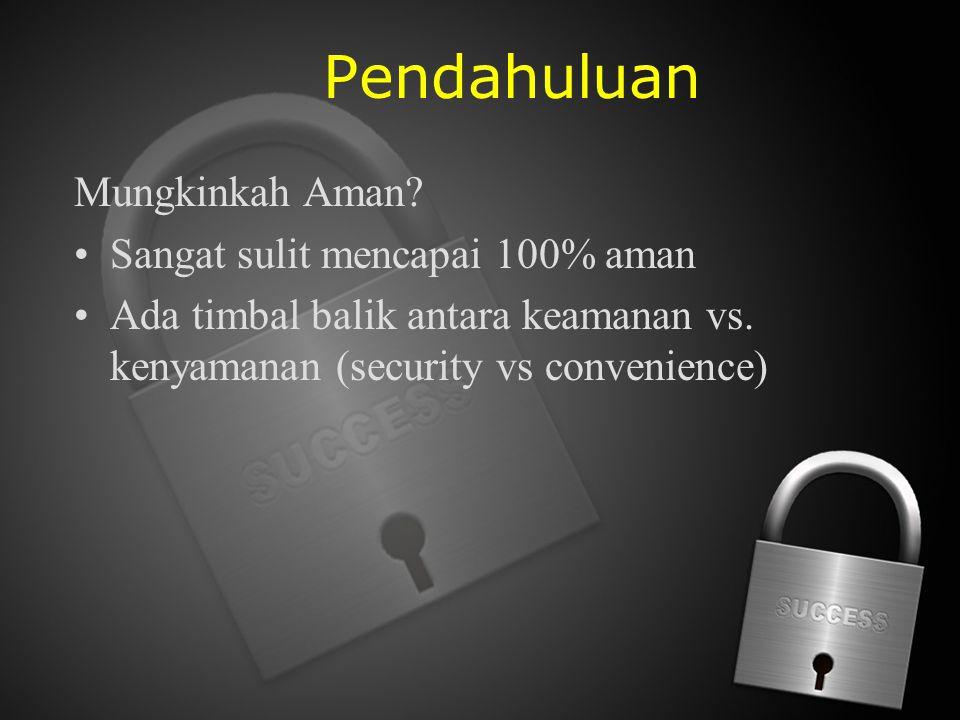 Pendahuluan Mungkinkah Aman? Sangat sulit mencapai 100% aman Ada timbal balik antara keamanan vs. kenyamanan (security vs convenience)
