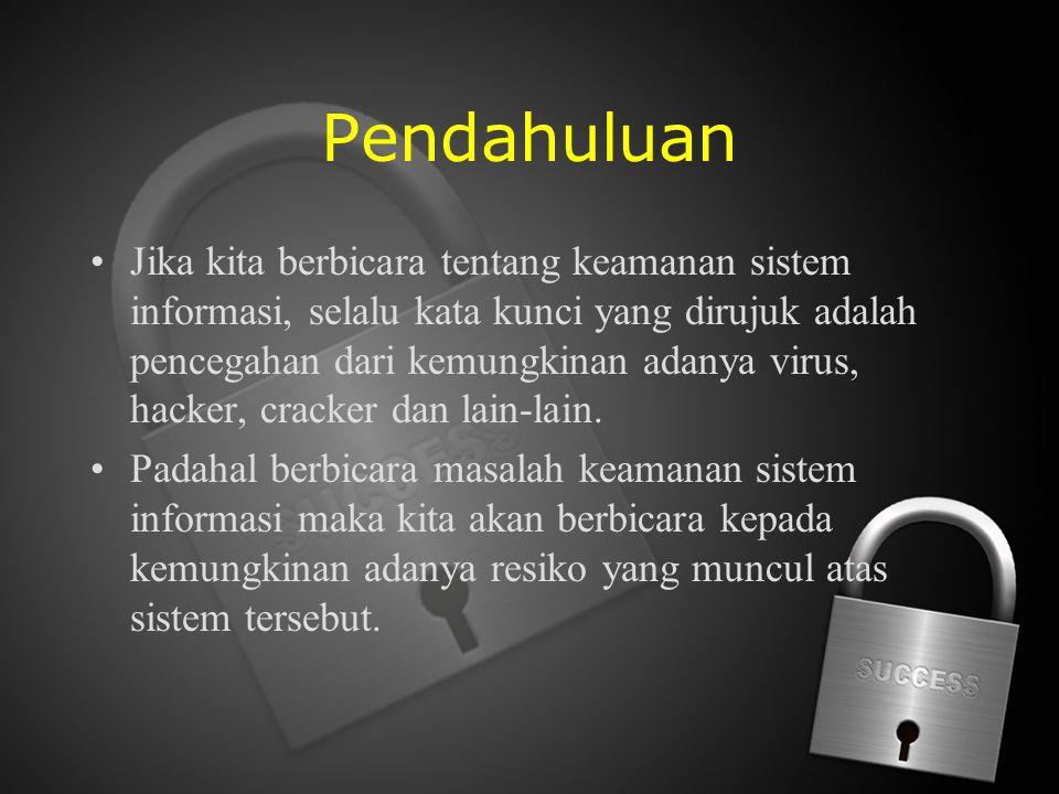 Pendahuluan Jika kita berbicara tentang keamanan sistem informasi, selalu kata kunci yang dirujuk adalah pencegahan dari kemungkinan adanya virus, hac