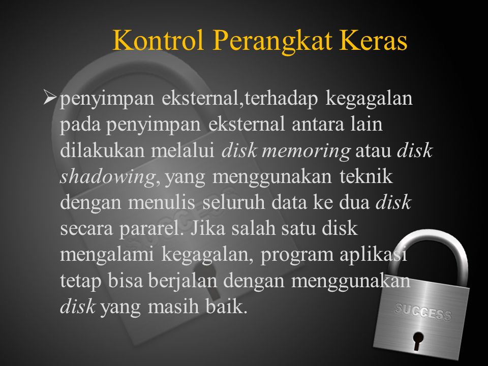 Kontrol Perangkat Keras  penyimpan eksternal,terhadap kegagalan pada penyimpan eksternal antara lain dilakukan melalui disk memoring atau disk shadow