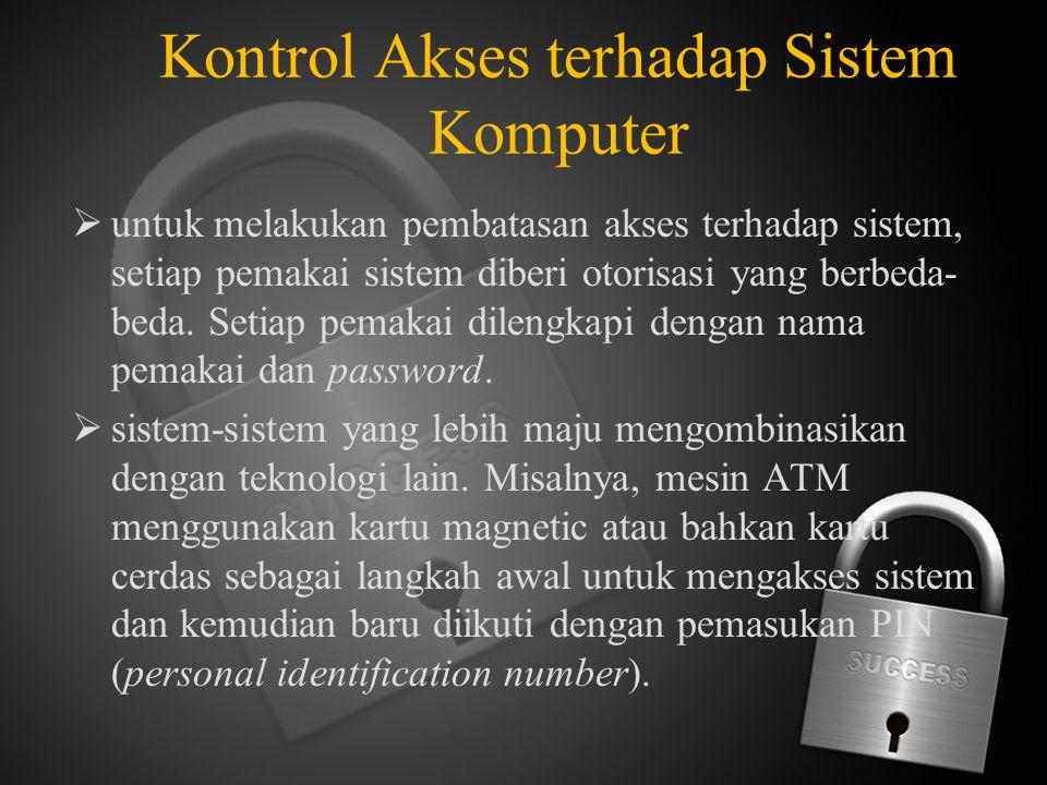 Kontrol Akses terhadap Sistem Komputer  untuk melakukan pembatasan akses terhadap sistem, setiap pemakai sistem diberi otorisasi yang berbeda- beda.