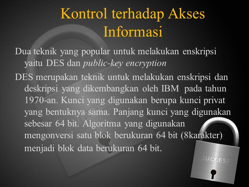 Kontrol terhadap Akses Informasi Dua teknik yang popular untuk melakukan enskripsi yaitu DES dan public-key encryption DES merupakan teknik untuk mela