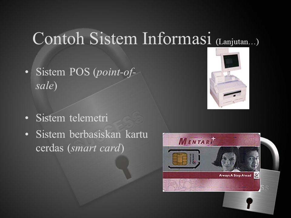 Contoh Sistem Informasi (Lanjutan…) Sistem POS (point-of- sale) Sistem telemetri Sistem berbasiskan kartu cerdas (smart card)