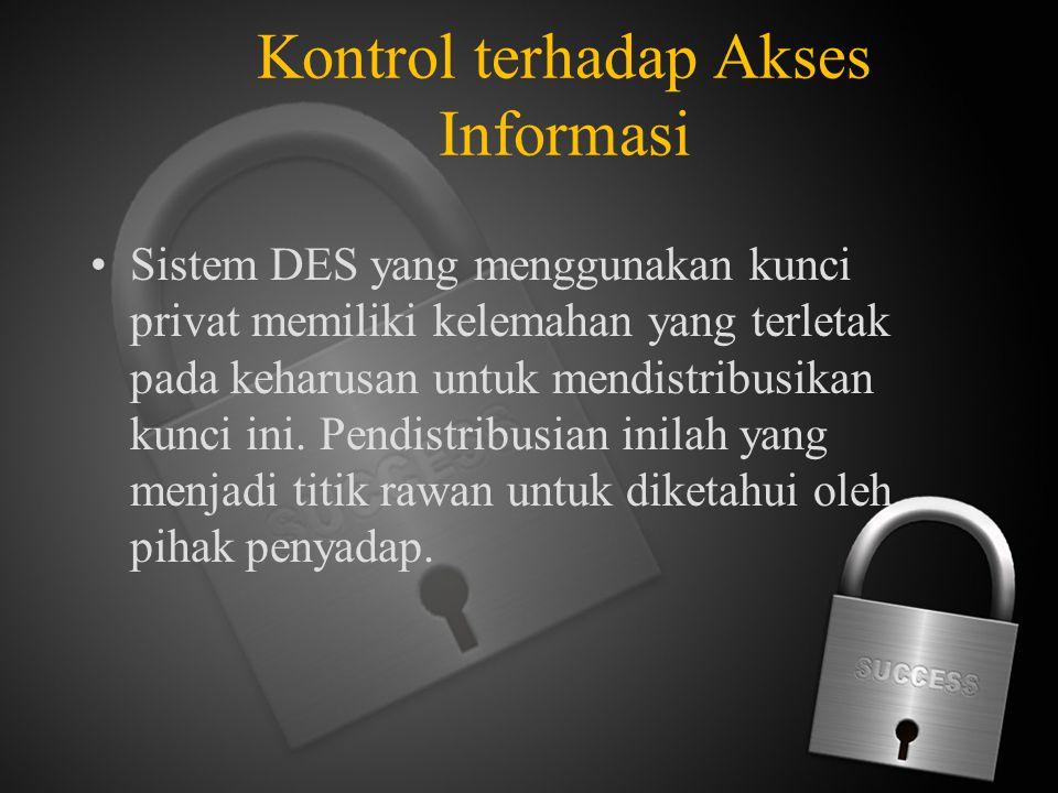 Kontrol terhadap Akses Informasi Sistem DES yang menggunakan kunci privat memiliki kelemahan yang terletak pada keharusan untuk mendistribusikan kunci