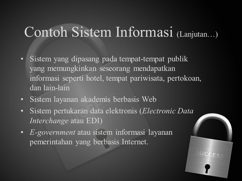 Contoh Sistem Informasi (Lanjutan…) Sistem yang dipasang pada tempat-tempat publik yang memungkinkan seseorang mendapatkan informasi seperti hotel, te