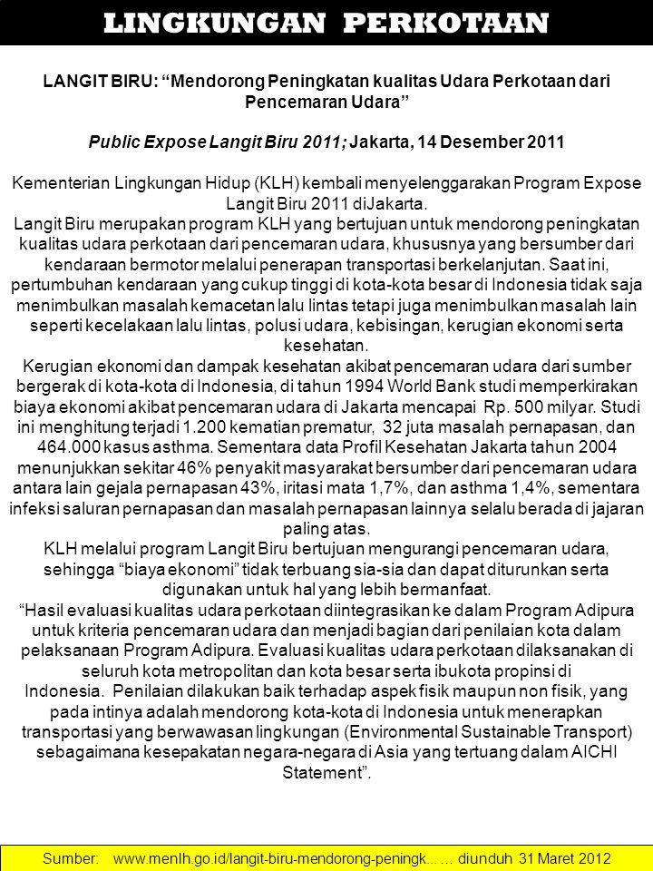 LINGKUNGAN PERKOTAAN LANGIT BIRU: Mendorong Peningkatan kualitas Udara Perkotaan dari Pencemaran Udara Public Expose Langit Biru 2011; Jakarta, 14 Desember 2011 Kementerian Lingkungan Hidup (KLH) kembali menyelenggarakan Program Expose Langit Biru 2011 diJakarta.