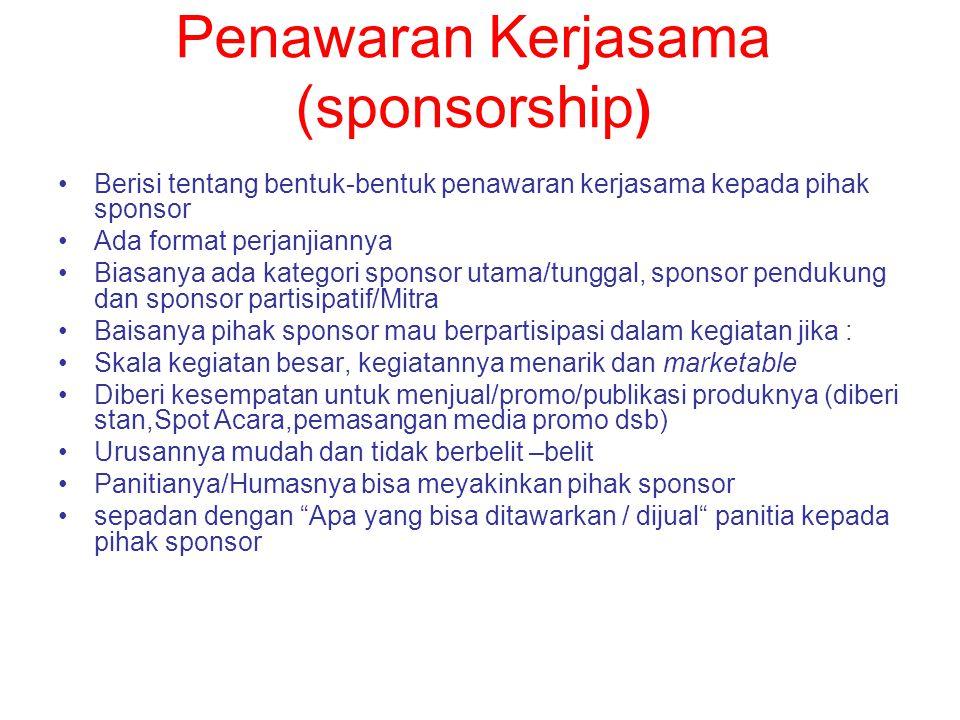 Penawaran Kerjasama (sponsorship ) Berisi tentang bentuk-bentuk penawaran kerjasama kepada pihak sponsor Ada format perjanjiannya Biasanya ada kategor