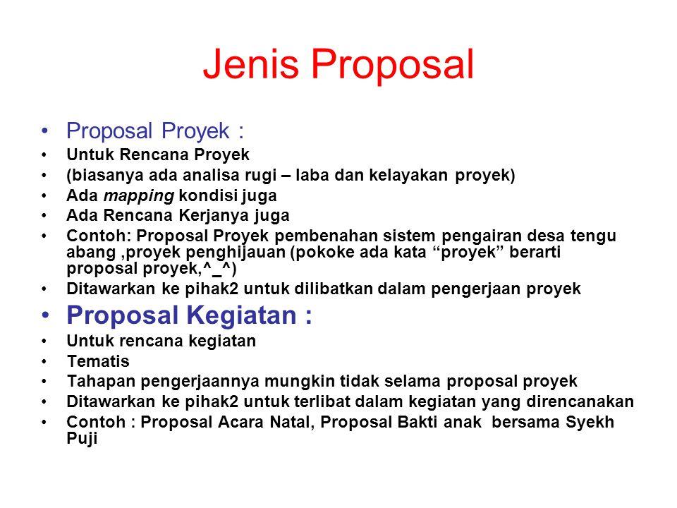 Jenis Proposal Proposal Proyek : Untuk Rencana Proyek (biasanya ada analisa rugi – laba dan kelayakan proyek) Ada mapping kondisi juga Ada Rencana Ker