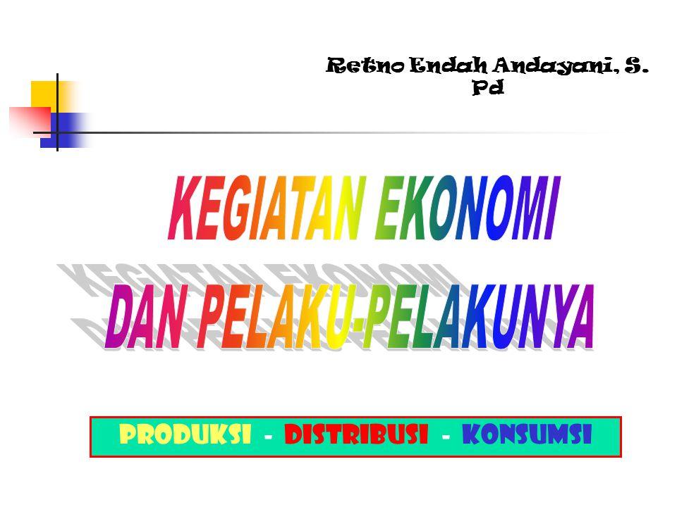Retno Endah Andayani, S. Pd Produksi - Distribusi - Konsumsi