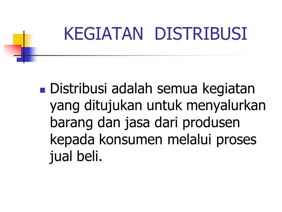 KEGIATAN DISTRIBUSI Distribusi adalah semua kegiatan yang ditujukan untuk menyalurkan barang dan jasa dari produsen kepada konsumen melalui proses jua