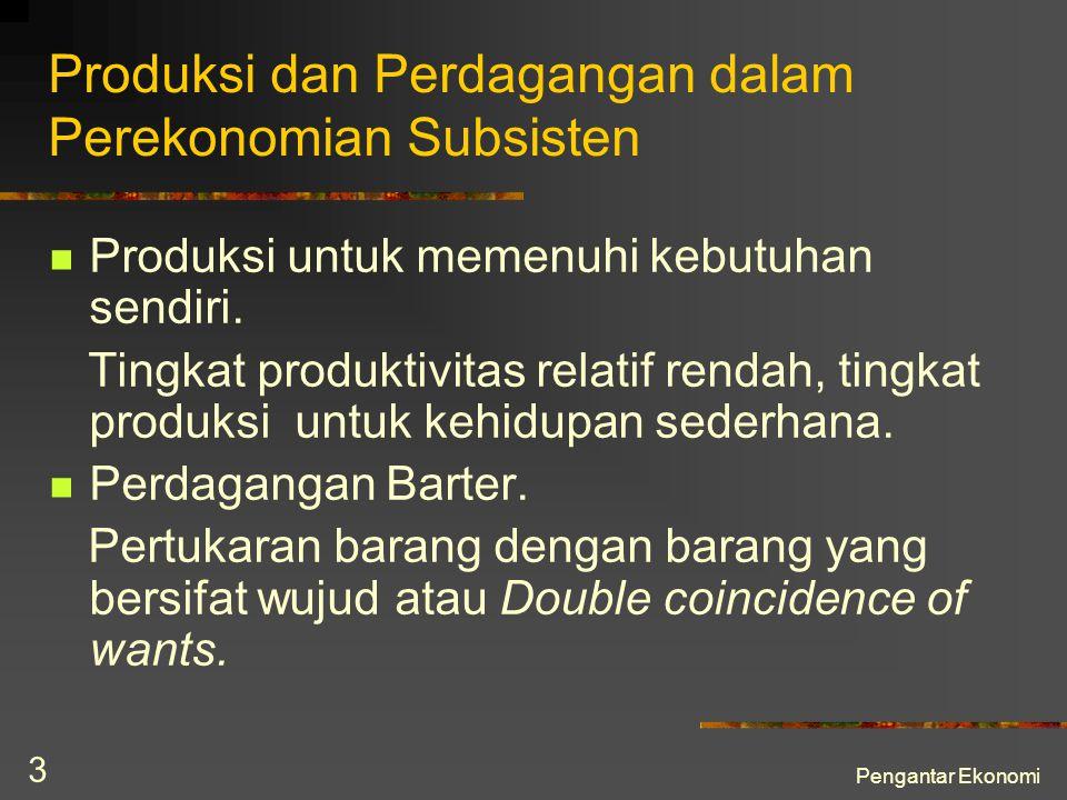 Pengantar Ekonomi 3 Produksi dan Perdagangan dalam Perekonomian Subsisten Produksi untuk memenuhi kebutuhan sendiri. Tingkat produktivitas relatif ren