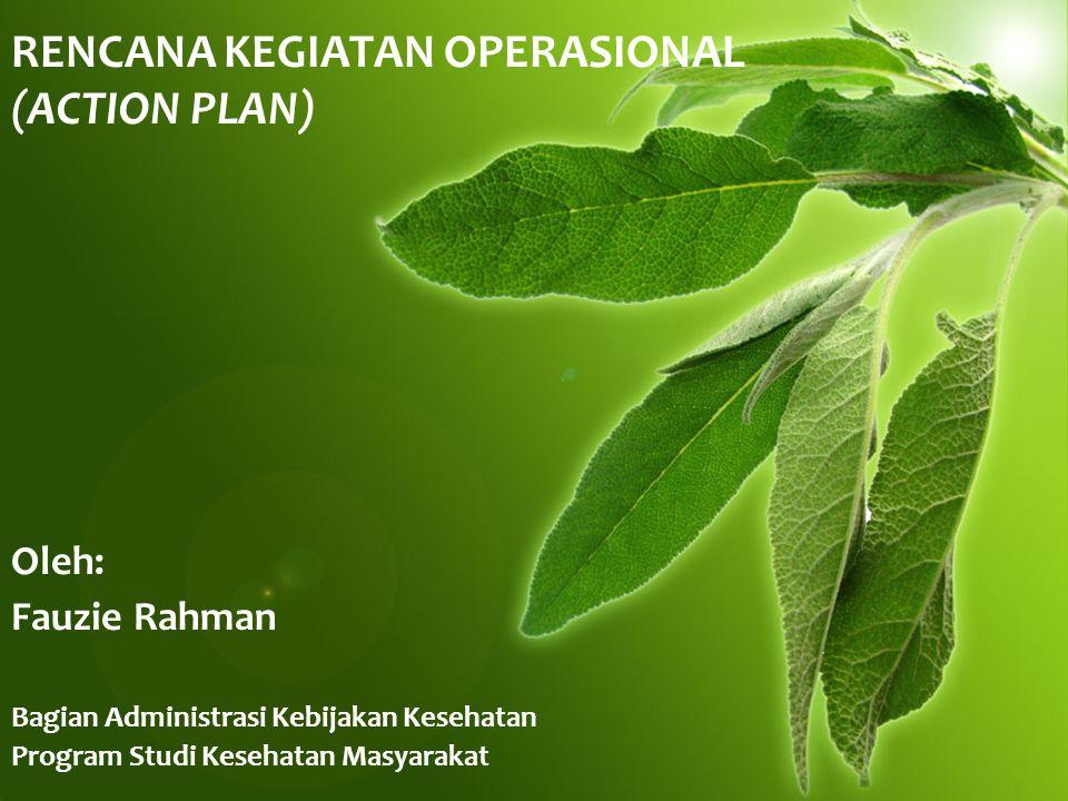 Definisi dan Unsur Rencana Kegiatan Operasional (Action Plan) Rencana kegiatan operasional adalah cara spesifik yang akan ditempuh untuk mencapai sasaran kegiatan.