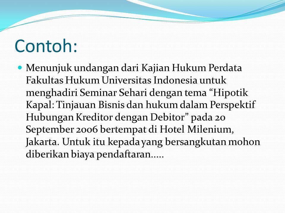 """Contoh: Menunjuk undangan dari Kajian Hukum Perdata Fakultas Hukum Universitas Indonesia untuk menghadiri Seminar Sehari dengan tema """"Hipotik Kapal: T"""
